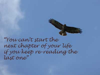 """You can't start the next chapter of your life if you keep re-reading the last one"""